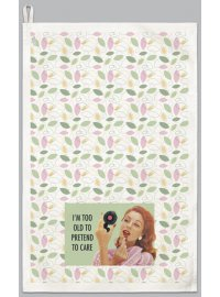 TEA TOWELS I'M TOO OLD TO PRETEND TO CARE TEA TOWEL IM TOO OLD TO PRETEND TO CARE Please Click the image for more information.