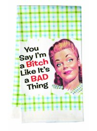 Teatowel - you say I'm a bitch Teatowel   You Say Im a Bitch ilke its a bad thing Please Click the image for more information.